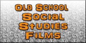 Old School Social Studies FIlms